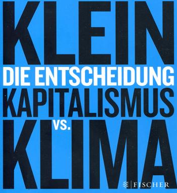 Die Entscheidung: Kapitalismus vs. Klima, Naomi Klein
