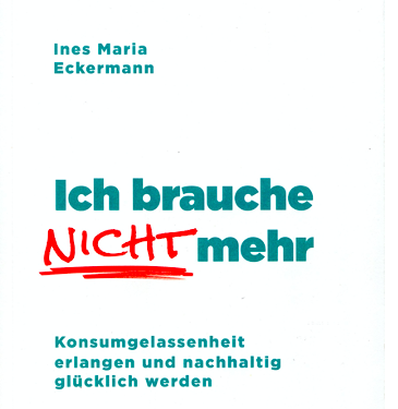 Ich brauche nicht mehr, Ines Maria Eckermann